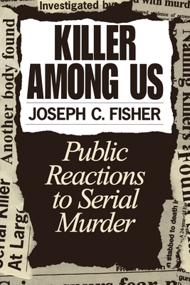 Killer Among Us: Public Reactions to Serial Murder Cover Image