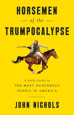 Horsemen of the Trumpocalypse: A Field Guide to the Most Dangerous People in America Cover Image