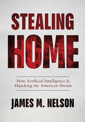 Stealing Home: How Artificial Intelligence Is Hijacking the American Dream Cover Image