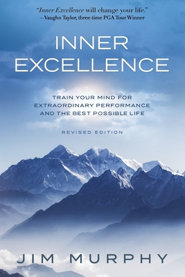 Inner Excellence: Train Your Mind for Extraordinary Performance and the Best Possible life Cover Image