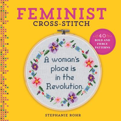 Feminist Cross-Stitch: 40 Bold & Fierce Patterns Cover Image