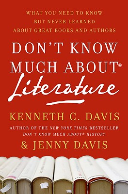 Don't Know Much about Literature: What You Need to Know But Never Learned about Great Books and Authors Cover Image