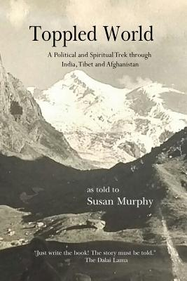 Toppled World: A Political and Spiritual Trek through India, Tibet and Afghanistan Cover Image