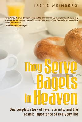 They Serve Bagels in Heaven: One couple's story of love, eternity, and the cosmic importance of everyday life Cover Image