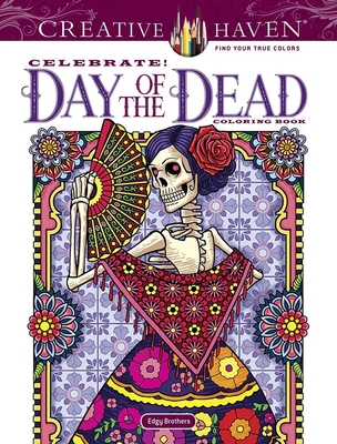 Creative Haven Celebrate! Day of the Dead Coloring Book (Creative Haven Coloring Books) Cover Image