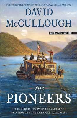 The Pioneers: The Heroic Story of the Settlers Who Brought the American Ideal West Cover Image