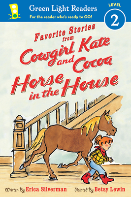 Favorite Stories from Cowgirl Kate and Cocoa: Horse in the House (reader) (Green Light Readers Level 2) Cover Image