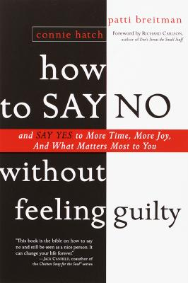 How to Say No Without Feeling Guilty: And Say Yes to More Time, and What Matters Most to You Cover Image