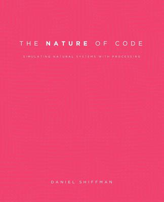 The Nature of Code: Simulating Natural Systems with Processing Cover Image