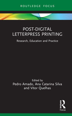 Post-Digital Letterpress Printing: Research, Education and Practice (Routledge Focus on Art History and Visual Studies) Cover Image