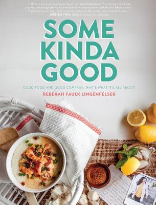 Some Kinda Good: Good Food and Good Company, That's What It's All About! Cover Image
