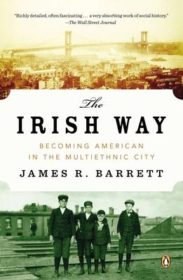 The Irish Way: Becoming American in the Multiethnic CityJames R. Barrett