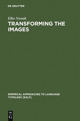 Transforming the Images (Empirical Approaches to Language Typology [Ealt] #15) Cover Image