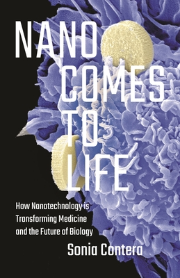 Nano Comes to Life: How Nanotechnology Is Transforming Medicine and the Future of Biology Cover Image