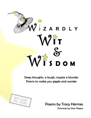 Wizardly Wit and Wisdom: Deep thoughts, a laugh, maybe a blunder. Poems to make you giggle and wonder. Cover Image