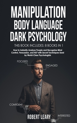 Manipulation, Body Language, Dark Psychology: 8 Books in 1: How to Instantly Analyze People and Recognize Mind Control, Persuasion, and NLP with Secre Cover Image