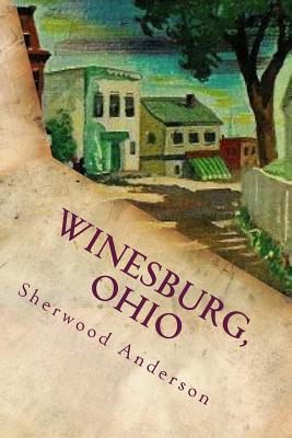 a short summary of winesburg ohio a novel by sherwood anderson  that sends me back to winesburg, ohio, by sherwood anderson  this book is  the in-depth, fearless, summarized description of emotion.