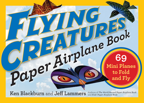Flying Creatures Paper Airplane Book: 69 Mini Planes to Fold and Fly (Paper Airplanes) Cover Image