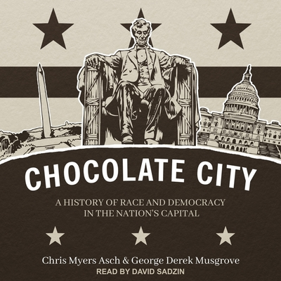 Chocolate City Lib/E: A History of Race and Democracy in the Nation's Capital Cover Image