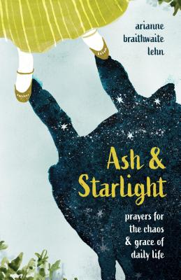 Ash and Starlight: Prayers for the Chaos and Grace of Daily Life Cover Image