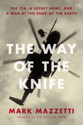 The Way of the Knife: The CIA, a Secret Army, and a War at the Ends of the Earth Cover Image