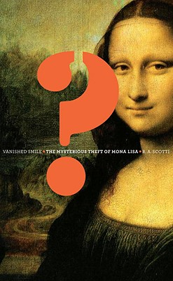 Vanished Smile: The Mysterious Theft of Mona Lisa Cover Image