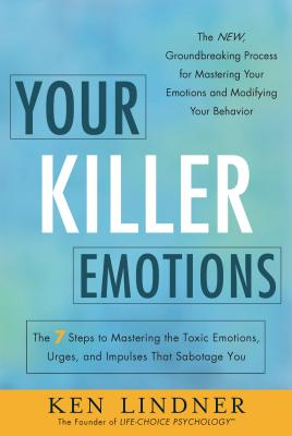 Your Killer Emotions: The 7 Steps to Mastering the Toxic Emotions, Urges, and Impulses That Sabotage You Cover Image