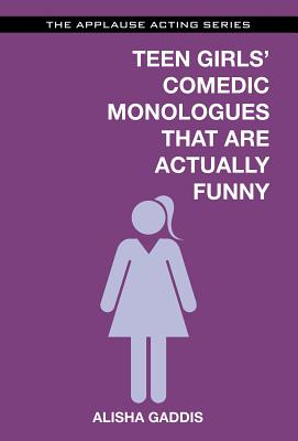 Teen Girls' Comedic Monologues That Are Actually Funny (Applause Acting) Cover Image