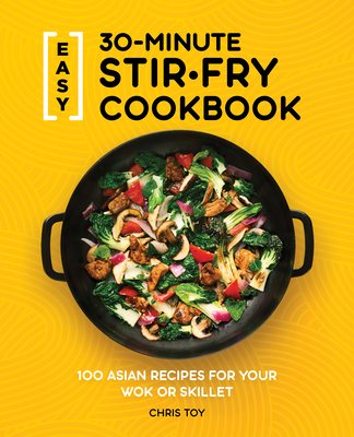 Easy 30-Minute Stir-Fry Cookbook: 100 Asian Recipes for Your Wok or Skillet Cover Image
