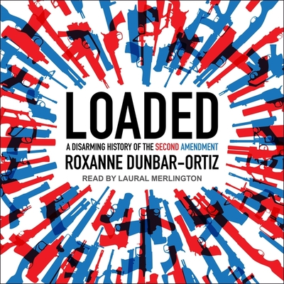 Loaded: A Disarming History of the Second Amendment Cover Image