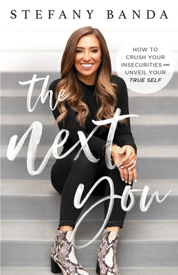 The Next You: How to Crush Your Insecurities and Unveil Your True Self Cover Image