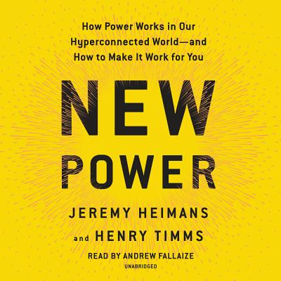 New Power: How Power Works in Our Hyperconnected World--and How to Make It Work for You Cover Image