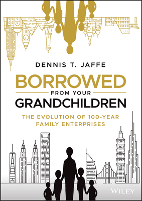 Borrowed from Your Grandchildren: The Evolution of 100-Year Family Enterprises Cover Image