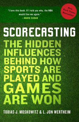 Scorecasting: The Hidden Influences Behind How Sports Are Played and Games Are Won Cover Image