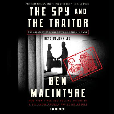 The Spy and the Traitor: The Greatest Espionage Story of the Cold War Cover Image