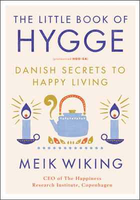 The Little Book of Hygge: Danish Secrets to Happy Living (The Happiness Institute Series) Cover Image