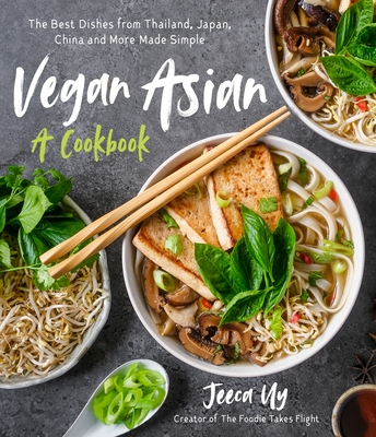 Vegan Asian: A Cookbook: The Best Dishes from Thailand, Japan, China and More Made Simple Cover Image