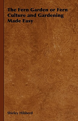 The Fern Garden or Fern Culture and Gardening Made Easy Cover Image