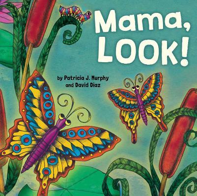 Mama, Look! by Patricia J. Murphy
