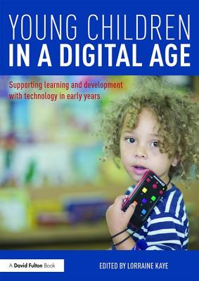 Young Children in a Digital Age: Supporting learning and development with technology in early years Cover Image