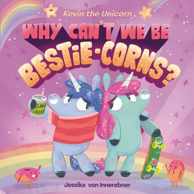 Kevin the Unicorn: Why Can't We Be Bestie-corns? Cover Image