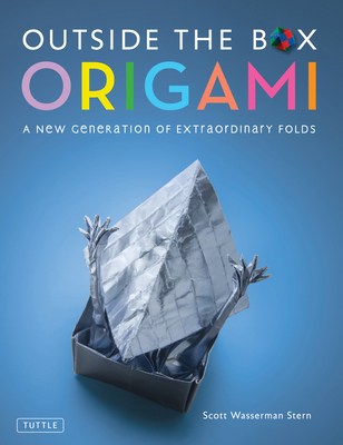 Outside the Box Origami: A New Generation of Extraordinary Folds: Includes Origami Book with 20 Projects Ranging from Easy to Complex Cover Image