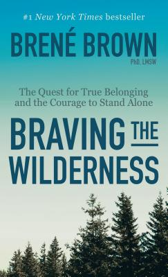 Braving the Wilderness: The Quest for True Belonging and the Courage to Stand Alone cover
