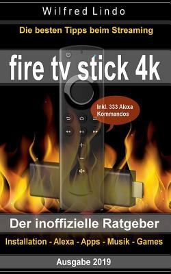 Fire TV Stick 4k - Der Inoffizielle Ratgeber: Die Besten Tricks Beim Streaming: Installation, Alexa, Apps, Musik, Games. Inkl. 333 Alexa-Kommandos Cover Image