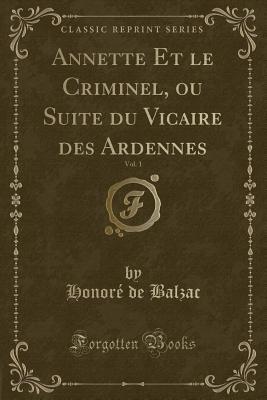 Annette Et Le Criminel, Ou Suite Du Vicaire Des Ardennes, Vol. 1 (Classic Reprint) Cover Image