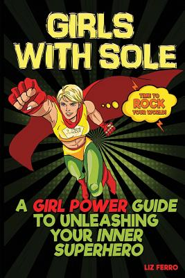 Girls With Sole: A Girl Power Guide to Unleashing Your Inner Superhero Cover Image