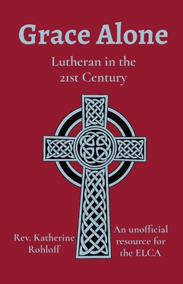 Grace Alone: Lutheran in the 21st Century Cover Image