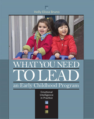 What You Need to Lead an Early Childhood Program: Emotional Intelligence in Practice Cover Image