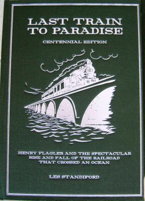 Last Train to Paradise Centennial Edition: Henry Flagler and the Spectacular Rise and Fall of the Railroad That Crossed an Ocean Cover Image