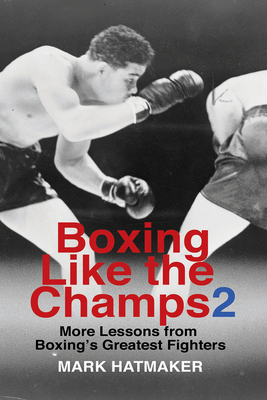 Boxing Like the Champs 2: More Lessons from Boxing's Greatest Fighters Cover Image